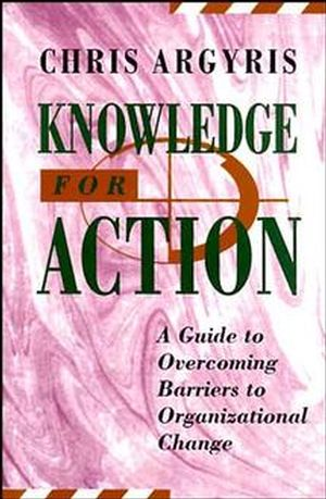 Knowledge for Action: A Guide to Overcoming Barriers to Organizational Change (1555425194) cover image