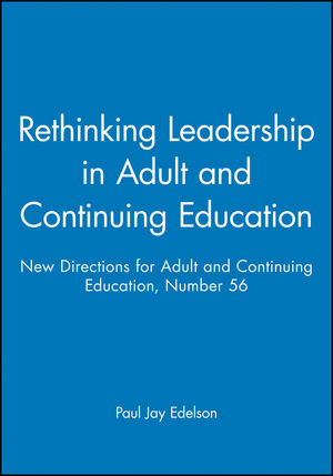 Rethinking Leadership in Adult and Continuing Education: New Directions for Adult and Continuing Education, Number 56