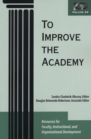 To Improve the Academy: Resources for Faculty, Instructional, and Organizational Development, Volume 24