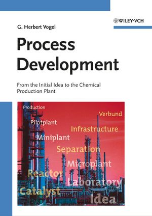 Process Development: From the Initial Idea to the Chemical Production Plant (3527310894) cover image