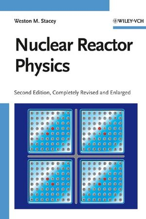 Nuclear Reactor Physics, 2nd, Completely Revised and Enlarged Edition