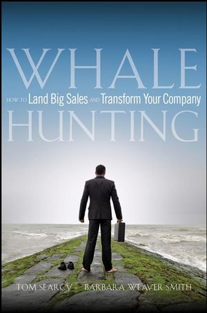 Whale Hunting: How to Land Big Sales and Transform Your Company (0470182695) cover image