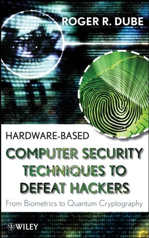 Hardware-based Computer Security Techniques to Defeat Hackers: From Biometrics to Quantum Cryptography (0470193395) cover image
