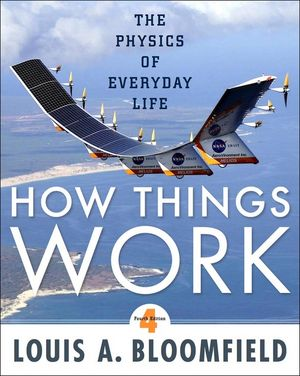 How Things Work: The Physics of Everyday Life, 4th Edition