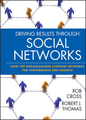 Driving Results Through Social Networks: How Top Organizations Leverage Networks for Performance and Growth (0470392495) cover image