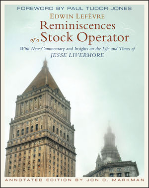 Reminiscences of a Stock Operator: With New Commentary and Insights on the Life and Times of Jesse Livermore, Annotated Edition