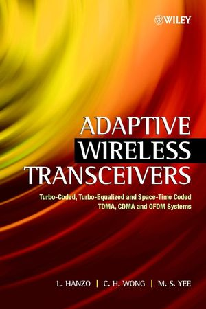 Adaptive Wireless Transceivers: Turbo-Coded, Turbo-Equalized and Space-Time Coded TDMA, CDMA and OFDM Systems