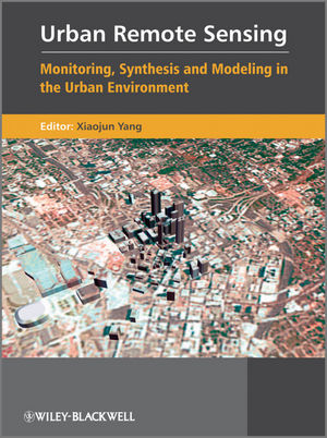 Urban Remote Sensing: Monitoring, Synthesis and Modeling in the Urban Environment (0470979895) cover image