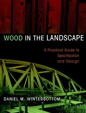 Wood in the Landscape: A Practical Guide to Specification and Design