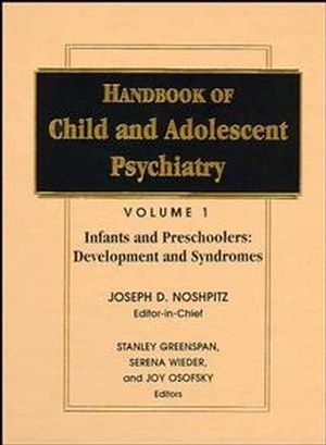 Handbook of Child and Adolescent Psychiatry, Volume 1, Infancy and Preschoolers: Development and Syndromes