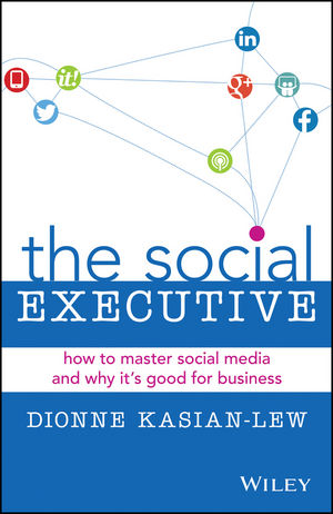 The Social Executive: How to Master Social Media and Why It's Good for Business