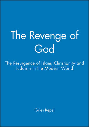 The Revenge of God: The Resurgence of Islam, Christianity and Judaism in the Modern World