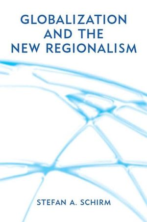 Globalization and the New Regionalism: Global Markets, Domestic Politics and Regional Cooperation (0745629695) cover image