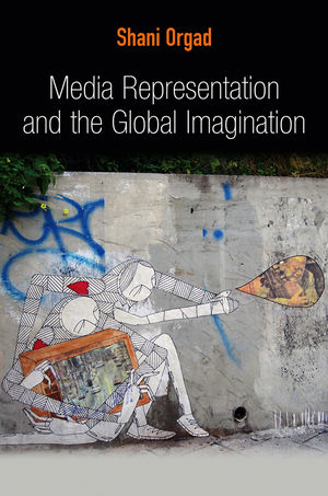 Media Representation and the Global Imagination (0745643795) cover image