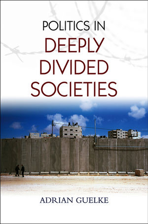 Politics in Deeply Divided Societies (0745648495) cover image