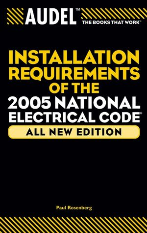 Audel Installation Requirements of the 2005 National Electrical Code, All New Edition