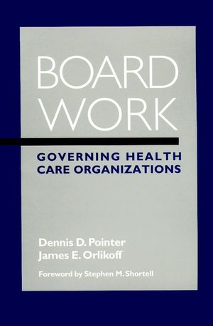 Board Work: Governing Health Care Organizations (0787942995) cover image