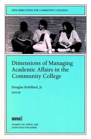 Dimensions of Managing Academic Affairs in the Community College: New Directions for Community Colleges, Number 109