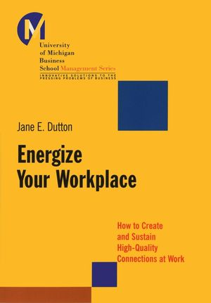 Energize Your Workplace: How to Create and Sustain High-Quality Connections at Work (0787971995) cover image