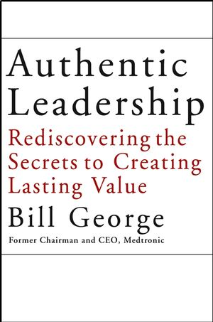 Authentic Leadership: Rediscovering the Secrets to Creating Lasting Value (0787972495) cover image