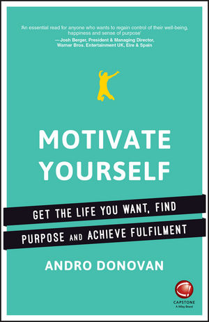 Motivate Yourself: Get the Life You Want, Find Purpose and Achieve Fulfilment (0857086995) cover image