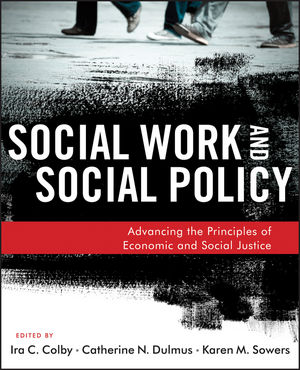 Social Work and Social Policy: Advancing the Principles of Economic and Social Justice (1118176995) cover image