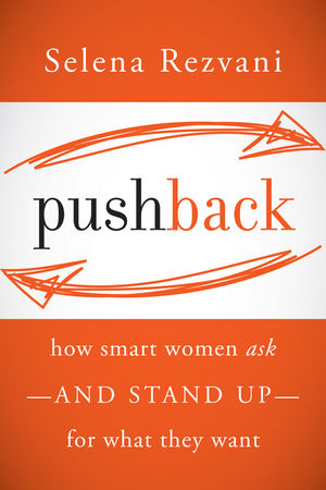Pushback: How Smart Women Ask--and Stand Up--for What They Want (1118237595) cover image