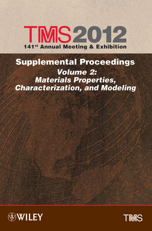 TMS 2012 141st Annual Meeting and Exhibition, Supplemental Proceedings, Volume 2, Materials Properties, Characterization, and Modeling