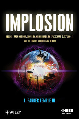 Implosion: Lessons from National Security, High Reliability Spacecraft, Electronics, and the Forces Which Changed Them (1118487095) cover image
