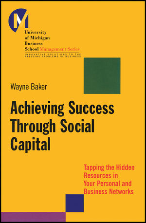 Achieving Success Through Social Capital: Tapping the Hidden Resources in Your Personal and Business Networks (1118602595) cover image