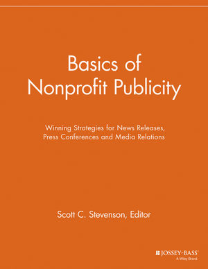 Basics of Nonprofit Publicity: Winning Strategies for News Releases, Press Conferences and Media Relations