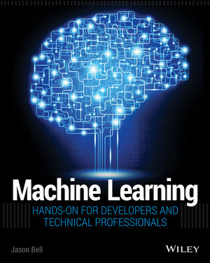 Machine Learning: Hands-On for Developers and Technical Professionals (1118889495) cover image