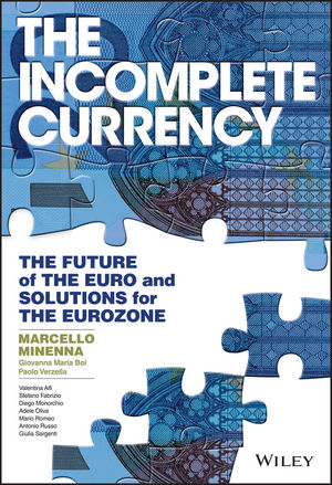 The Incomplete Currency: The Future of the Euro and Solutions for the Eurozone
