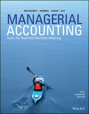Managerial Accounting: Tools for Business Decision-Making, 5th Canadian Edition