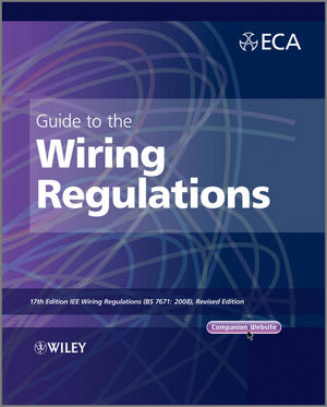 Guide to the IET Wiring Regulations: IET Wiring Regulations (BS 7671:2008 incorporating Amendment No 1:2011), 17th Edition (1119941695) cover image