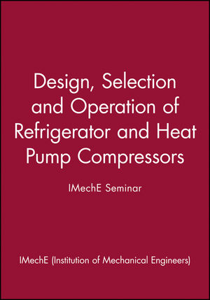 Design, Selection and Operation of Refrigerator and Heat Pump Compressors - IMechE Seminar