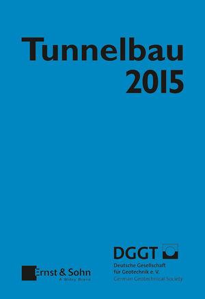 Tunnelbau 2015: Kompendium der Tunnelbautechnologie Planungshilfe für den Tunnelbau