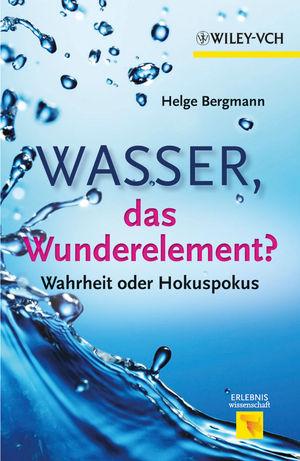 Wasser, das Wunderelement?: Wahrheit oder Hokuspokus