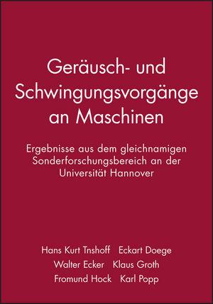 Geräusch- und Schwingungsvorgänge an Maschinen: Ergebnisse aus dem gleichnamigen Sonderforschungsbereich an der Universität Hannover