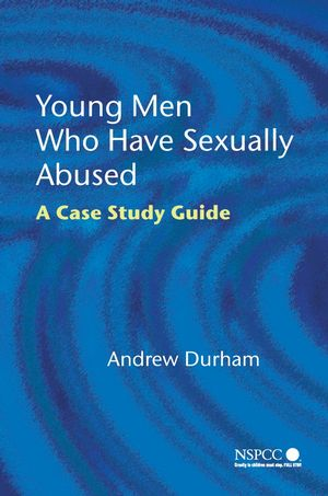 Young Men Who Have Sexually Abused: A Case Study Guide (0470022396) cover image