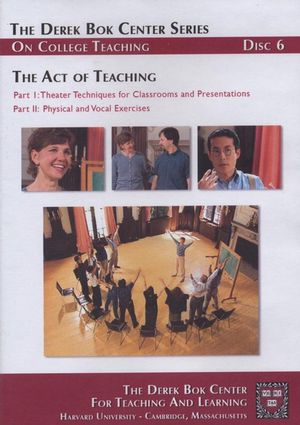 The Act of Teaching Part 1: Theater Techniques for Classrooms and Presentations; Part 2: Physical and Vocal Exercises, The Derek Bok Center Series On College Teaching, Disc 6
