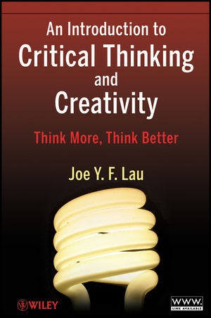 An Introduction to Critical Thinking and Creativity: Think More, Think Better (0470195096) cover image