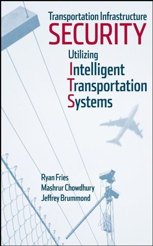 Transportation Infrastructure Security Utilizing Intelligent Transportation Systems (0470286296) cover image