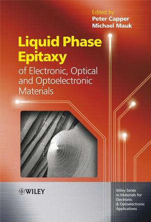 Liquid Phase Epitaxy of Electronic, Optical and Optoelectronic Materials (0470319496) cover image
