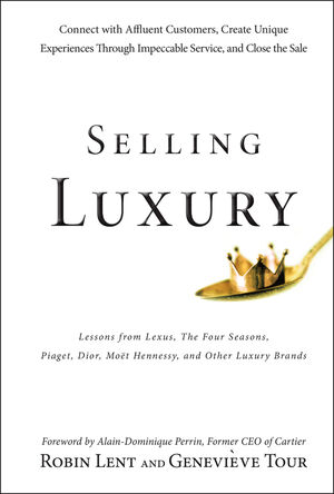 Selling Luxury: Connect with Affluent Customers, Create Unique Experiences Through Impeccable Service, and Close the Sale (0470457996) cover image