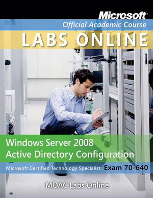 Exam 70-640: Windows Server 2008 Active Directory Configuration with Lab Manual and MOAC Labs Online Set