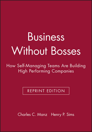 Business Without Bosses: How Self-Managing Teams a Re Building High Performing Companies, Reprint Edition