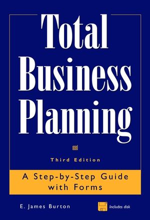 Total Business Planning: A Step-by-Step Guide with Forms, 3rd Edition