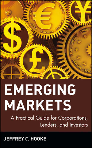 Emerging Markets: A Practical Guide for Corporations, Lenders, and Investors