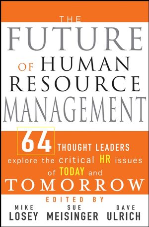 The Future of Human Resource Management: 64 Thought Leaders Explore the Critical HR Issues of Today and Tomorrow (0471733296) cover image